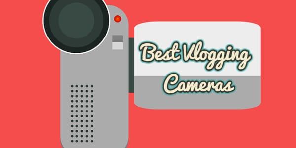 15 Best Vlogging Cameras Under $100 & up to $500